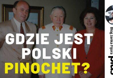 GDZIE JEST POLSKI PINOCHET?
